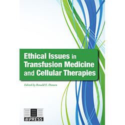 Ethical Issues in Transfusion Medicine and Cellular Therapy