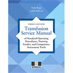 Transfusion Service Manual of Standard Operating Procedures, Training Guides, and Competence Assessment Tools, 3rd edition