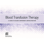 Blood Transfusion Therapy: A Guide to Blood Component Administration - Print