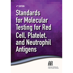 Standards for Molecular Testing for Red Cell, Platelet, and Neutrophil Antigens, 4th edition