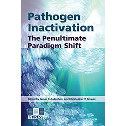 Pathogen Inactivation: The Penultimate Paradigm Shift