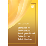 Standards for Perioperative Autologous Blood Collection and Administration, 9th edition - Print